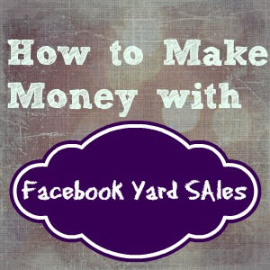 How to Make Money with Facebook Yard Sales