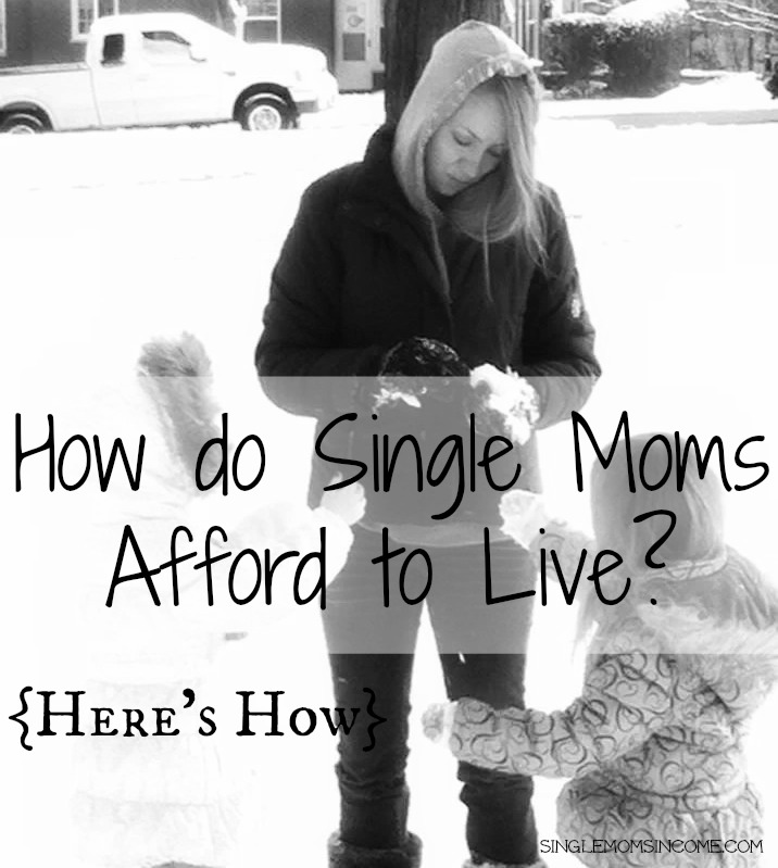 how do single moms afford to live?