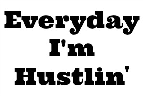 everyday im hustlin
