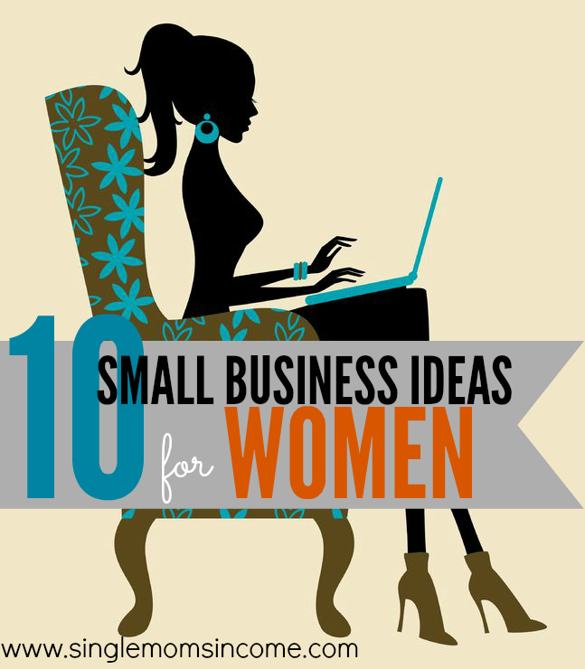 Small Business Ideas For Women Single Moms Income