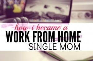 Do you want to become a work from home single mom? Here's my story of how I made that happen. It wasn't easy but if I can do it so can you!