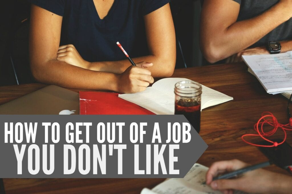 Do you dread going to work every morning? If so it's time to plan your exit strategy. Here's how to get out of a job you don't like.