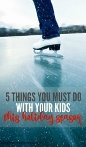 5 Things You Must Do with Your Kids this Holiday Season