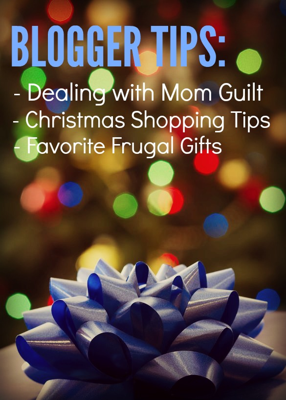 Blogger Christmas Tips: Dealing with Mom Guilt, Staying on Budget, and Favorite Frugal Gifts