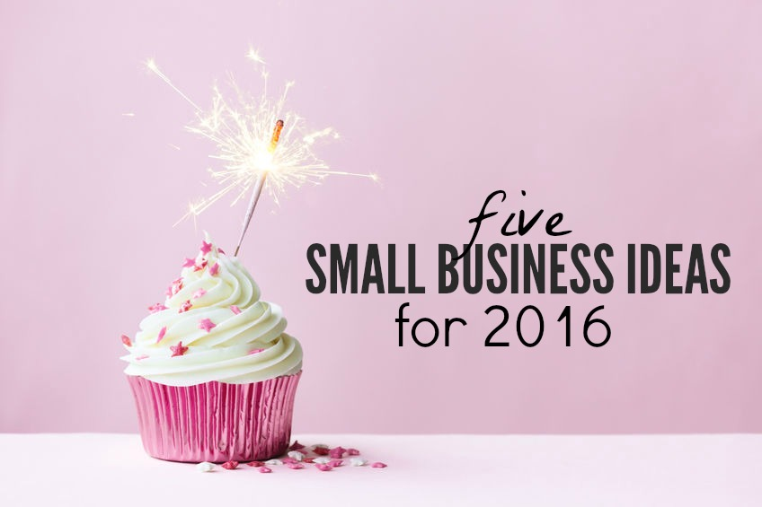 Is one of your goals this year to start a business? Here are five small business ideas for 2016 to get you thinking.