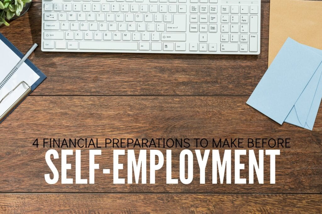 It's now easier than ever to create your own job. Before you make the leap here are four financial preparations you should make before self-employment.