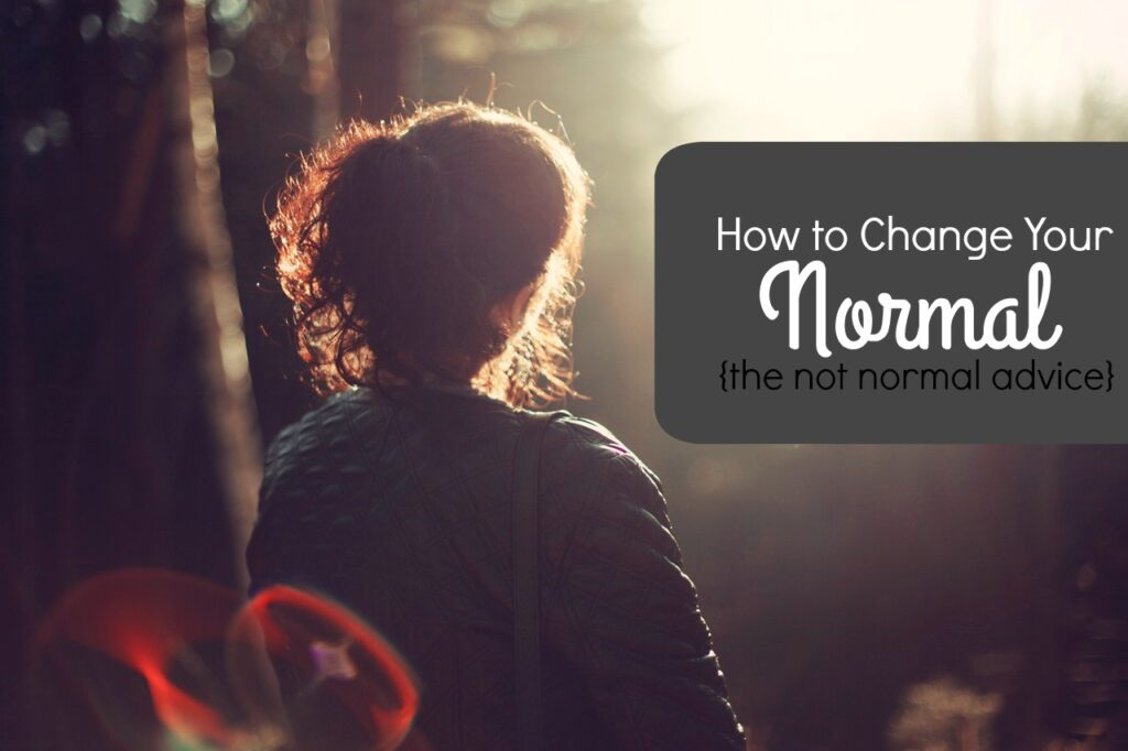 Are you ready to make your reality something you want it to be? Here's how to change your normal and why it works.
