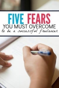 5 Fears You Have to Overcome In Order to Be a Successful Freelance Writer