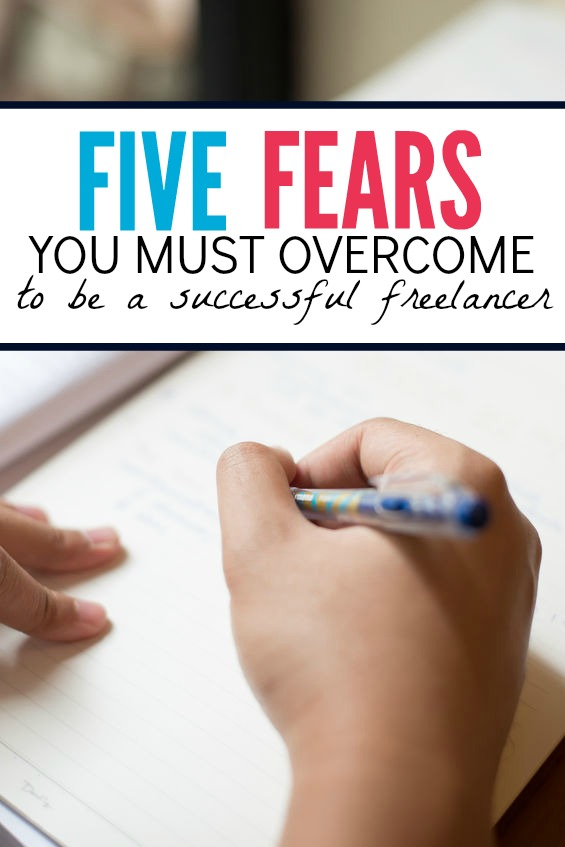 If you want to be a successful freelancer you have to get out of your own head. Here are the five fears you MUST conquer to be successful.