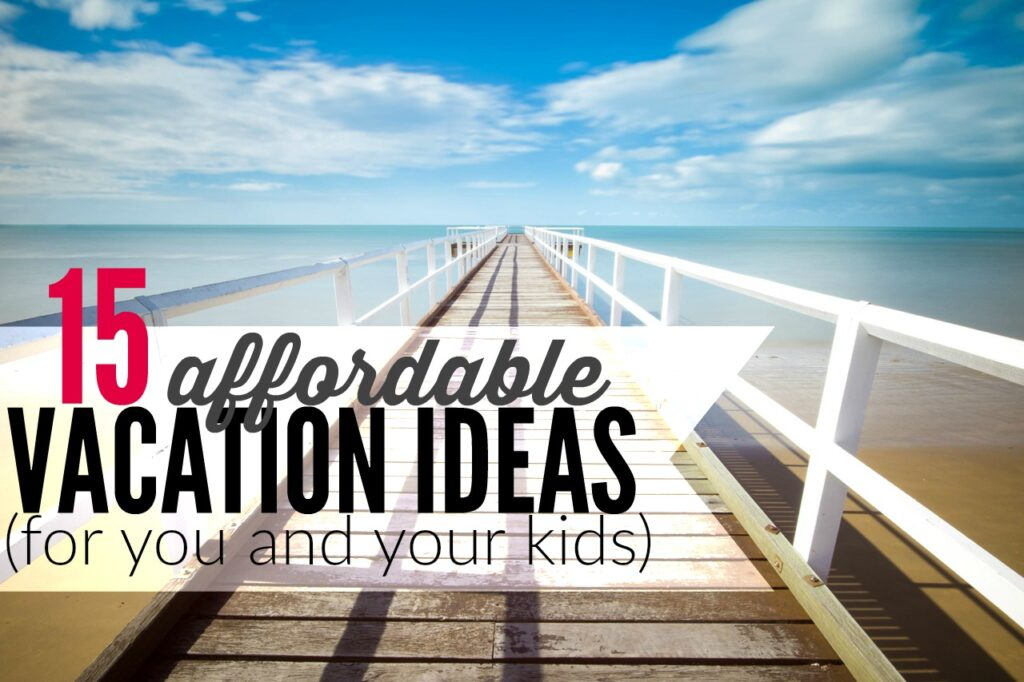 15 cheap summer vacation ideas for you and your kids