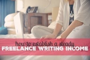 How to Establish a Steady Freelance Writing Income