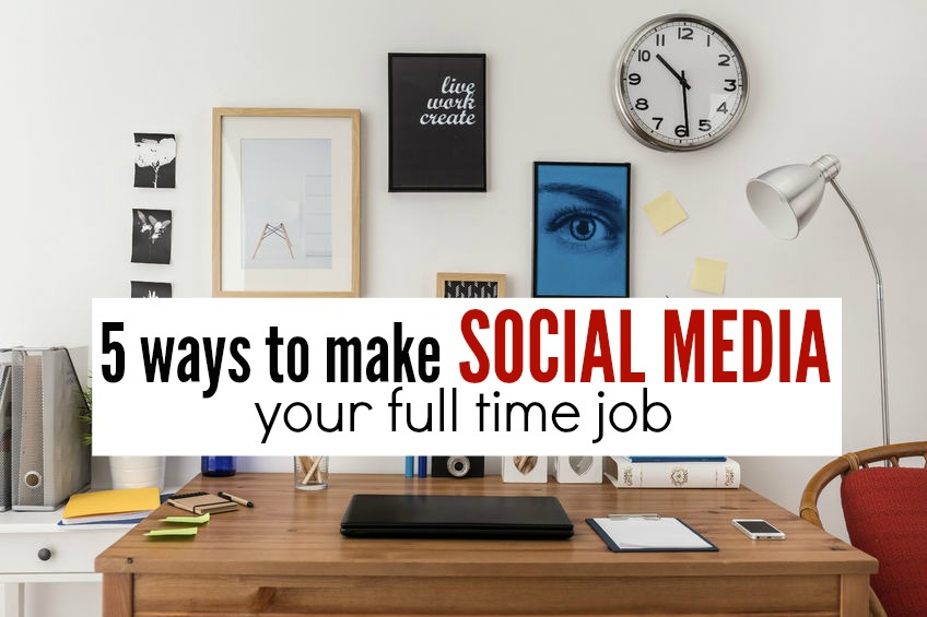 Do you love the thought of interacting on social media all day? Have some mad marketing skills? Here are five ways to make social media your full time job.