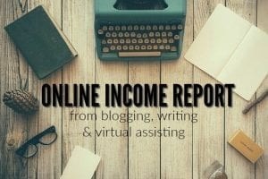 Here's my online income report where I share how I made money blogging, writing and virtual assisting.