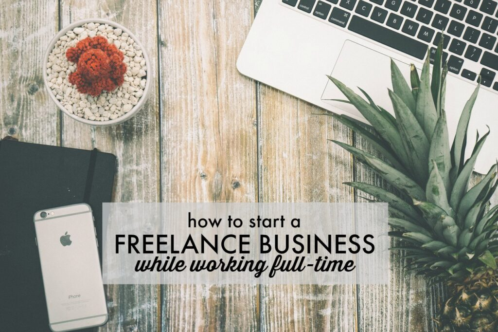how to start a freelance business while working full time single