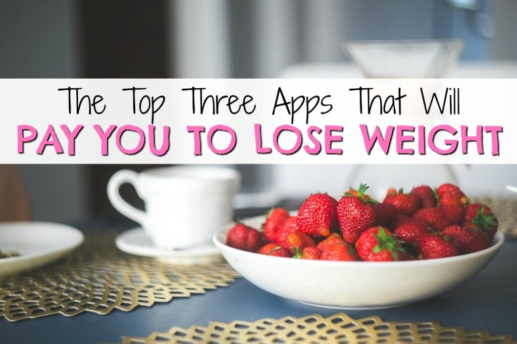 The Top Three Apps that Will Pay You to Lose Weight