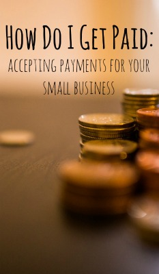How Do I Get Paid? Accepting Payments for Your Business