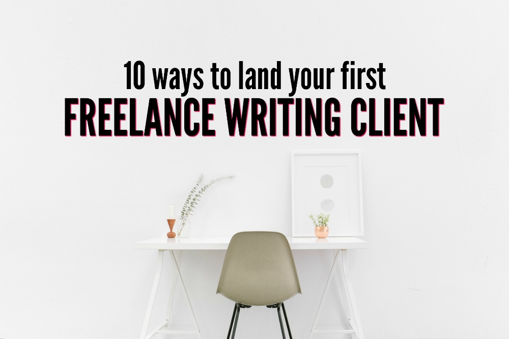 Ready to get your writing business off the ground and running? Here are ten ways to land your first freelance writing client!