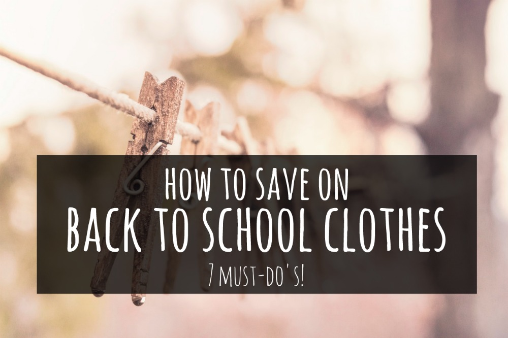 Ready to make your budget stretch? Here's how to save on back to school clothes - 7 tried and true methods that'll rake in the savings!