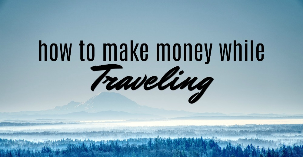 If you want to hit the road but are worried about money, don't be. There are numerous ways to make money while traveling. Here are six solid options.