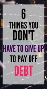 6 Things You Don't Have to Give Up to Pay Off Debt