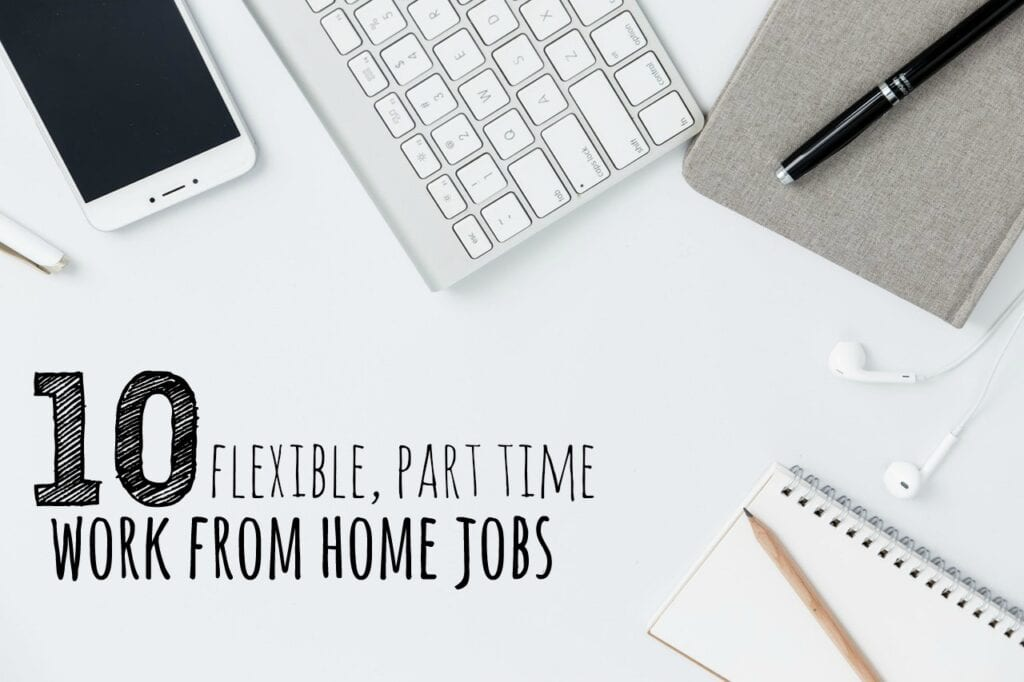 Whether you need a second job to pay the bills or are just wanting to supplement your income this list can help. Here's a diverse list of ten flexible, part time work from home jobs.