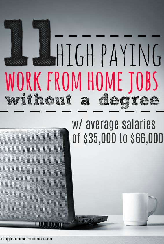 No degree? No problem. Here are eleven high paying work from home jobs without a degree. Pay ranges for these jobs are $36,000 to $66,000. (You'll make even more if you're above average.)