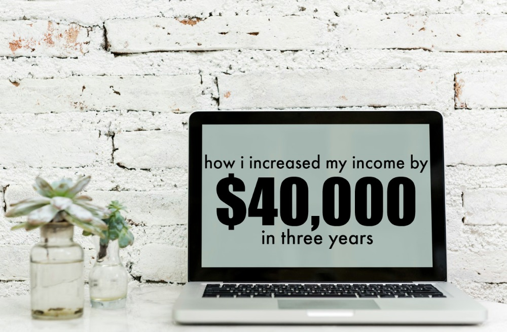 How I Increased My Income By $40,000+ in 3 Years