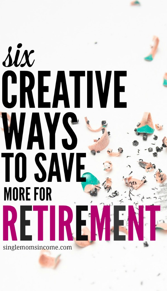Struggling to catch up on your savings? If so here are six creative ways to save more for retirement. (Even if you don't currently earn a ton of money.)