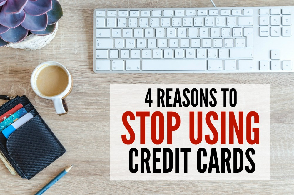 4 Reasons Why You Should Stop Using Credit Cards