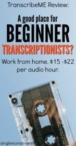 If you're a beginner transcriptionist you might like working with TranscribeMe. The pay isn't the strongest but they offer flexible work.