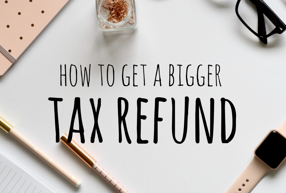 How to Get a Bigger Tax Refund (And Should You Even Want This?)