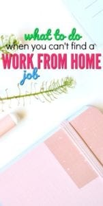 Finding a work from home job can be hard. Here's what to do when you're not having much luck.