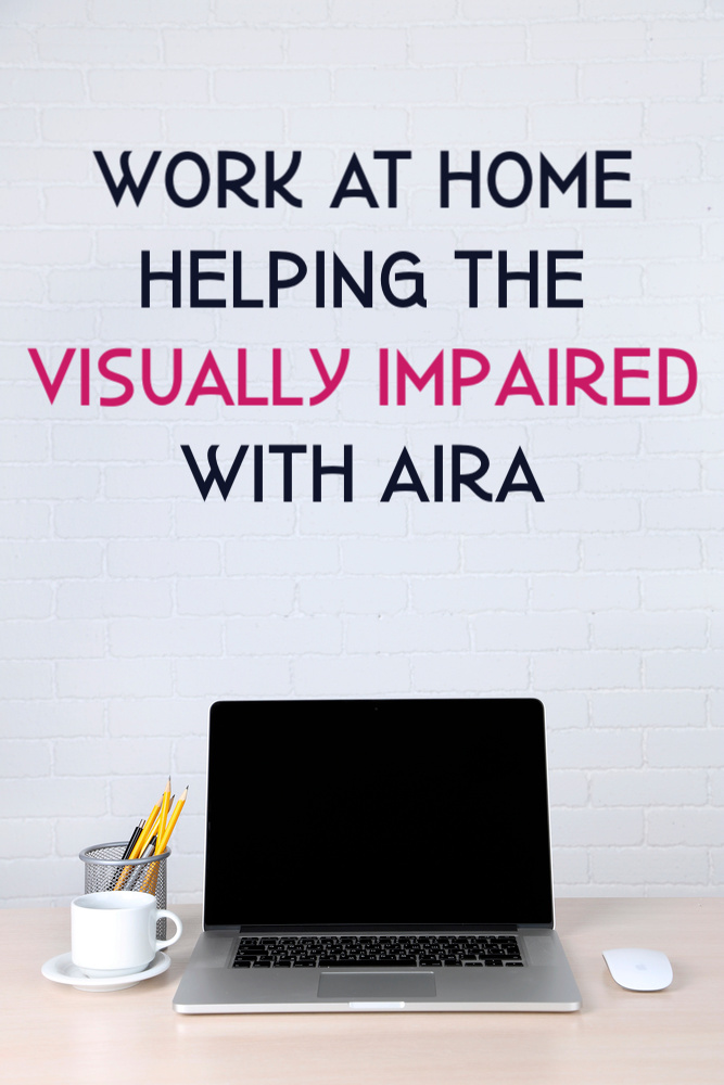 If you're looking to make a difference while you're making money here's how to help the blind and visually impaired by work from home with Aira. #workathome
