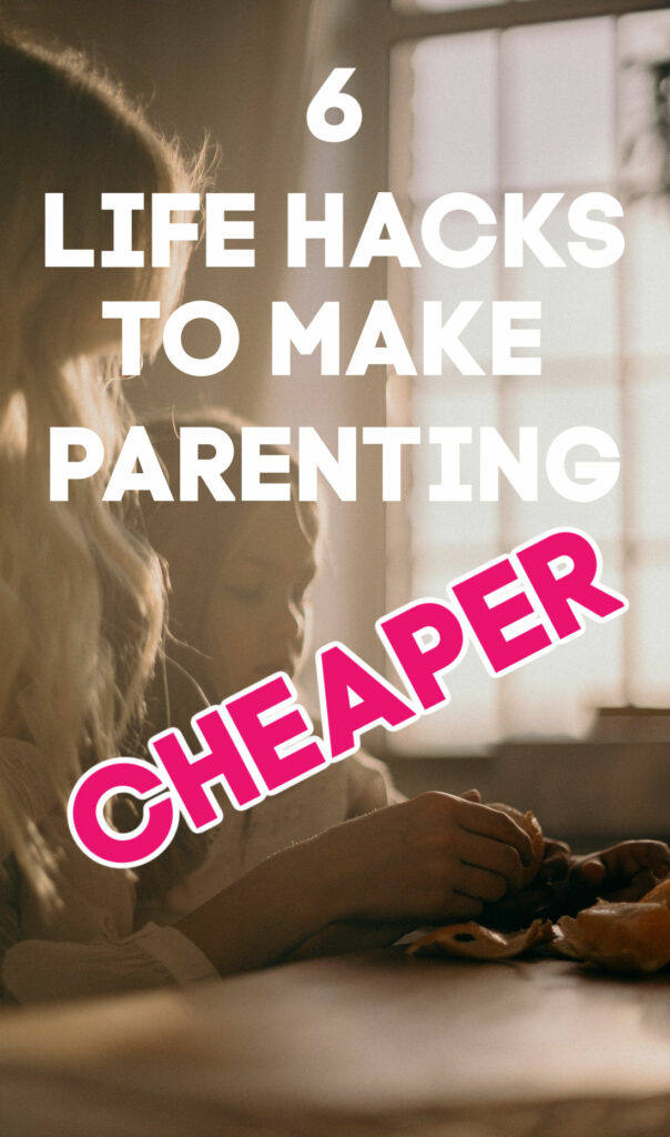 Parenting can be expensive! If you're looking to reign in the costs try taking advantage of these six life hacks to make parenting cheaper.