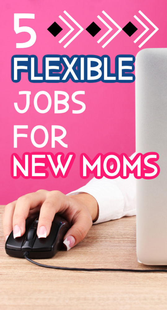 As a new mom, you're working with limited time. If you're looking for ways bring in a little income, try one of these five flexible jobs for new moms.