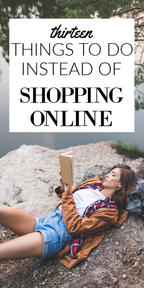 Before you whip out the credit card read this. Here are thirteen productive things to do instead of shopping online. (Some may even make you money!)