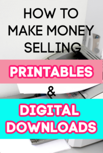 Looking for a semi-passive side hustle? Here's how to make money selling printables and digital downloads as well as great starting tips.